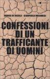 CONFESSIONI DI UN TRAFFICANTE DI UOMINI di Andrea di Nicola, Giampaolo Musumeci