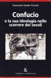 Confucio e la Sua Ideologia nello Scorrere dei Secoli  - Libro