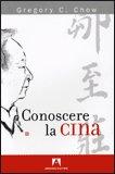 CONOSCERE LA CINA — di Gregory C. Chow