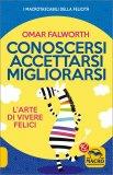 CONOSCERSI ACCETTARSI MIGLIORARSI L'arte di vivere felici di Omar Falworth