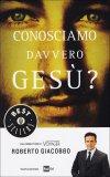 Conosciamo Davvero Gesù?  - Libro