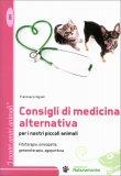 Consigli di medicina alternativa per i nostri piccoli animali - Libro