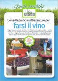 Consigli Pratici e Attrezzature per Farsi il Vino - Libro