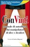 CONVINTI Manuale di autodifesa dai manipolatori di Tiziano Motti, Maria Grazia Cammisano