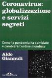 CORNAVIRUS: GLOBALIZZAZIONE E SERVIZI SEGRETI Come la pandemia ha cambiato e cambierà l'ordine mondiale di Aldo Giannuli
