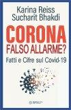 CORONA, FALSO ALLARME? Fatti e cifre sul Covid-19 di Karina Reiss, Sucharit Bhakdi