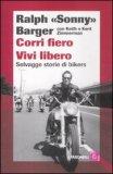 Corri Fiero - Vivi Libero - Selvagge Storie di Bikers  - Libro