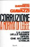 CORRUZIONE A NORMA DI LEGGE La lobby delle grandi opere che affonda l'Italia di Giorgio Barbieri, Francesco Giavazzi