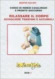 Corso di Rimedi Casalinghi - Rilassare il Corpo, Sciogliere Tensioni e Accumuli - DVD