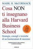Cosa non ti Insegnano alla Harvard Business School — Libro