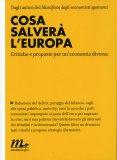 COSA SALVERà L'EUROPA Critiche e proposte per un'economia diversa