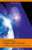 COSCIENZA E ORIGINE DELL'UNIVERSO La rivelazione vedica e le moderne teorie scientifiche di Marco Ferrini (Matsyavatara Das)