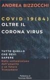 COVID 19(84) - OLTRE IL CORONA VIRUS Tutto quello che devi sapere: dalla sottomissione dell'umanità a un futuro transumano di Andrea Bizzocchi
