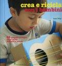 Crea e Ricicla con i Bambini  - Libro