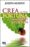 eBook - Crea la tua Fortuna con la Mente Inconscia - PDF