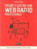 Creare e Gestire una Web Radio Professionale  - Libro
