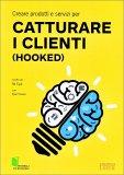 Creare Prodotti e Servizi per Catturare i Clienti (hooked) - Libro