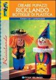 Creare Pupazzi Riciclando Bottiglie di Plastica — Libro