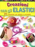 Creazioni con gli Elastici  - Libro