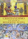 Cristianesimo - un'antica Religione Egizia - Libro