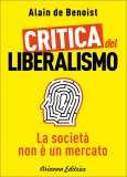 CRITICA DEL LIBERALISMO La società non è un mercato di Alain De Benoist