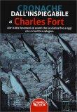 CRONACHE DALL'INSPIEGABILE Altri 1001 fenomeni ed eventi che la scienza fino a oggi non è riuscita a spiegare di Charles Fort