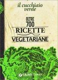 Cucchiaio Verde - Oltre 700 Ricette Vegetariane - Libro