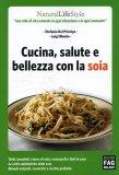 Cucina, Salute e Bellezza con la Soia  - Libro