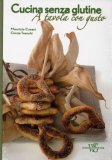 Cucina senza Glutine - A Tavola con Gusto  - Libro