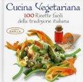 Cucina Vegetariana - 100 Ricette Facili della Tradizione Italiana  - Libro