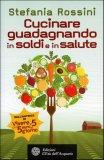 Cucinare Guadagnando in Soldi e in Salute  - Libro
