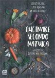 CUCINARE SECONDO NATURA 140 ricette veg divise per menu stagionali di Catia Trevisani, Antonietta Rinaldi, Lorenzo Locatelli