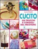 Cucito - 300 Trucchi e Consigli del Mestiere