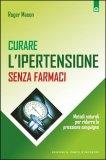 Curare l'Ipertensione senza Farmaci  - Libro