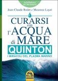 CURARSI CON L'ACQUA DI MARE: QUINTON I miracoli del plasma marino di Jean-Claude Rodet, Maxence Layet