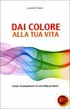 Dai Colore alla Tua Vita  - Libro