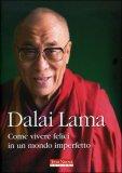 Dalai Lama - Come Vivere Felici in un Mondo Imperfetto — Libro