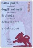 DALLA PARTE DEGLI ANIMALI Etologia della mente e del cuore di Marc Bekoff