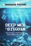 DEEP WEB E BITCOIN — Vizi privati e pubbliche virtù della navigazione in rete di Emanuele Florindi