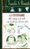 Trucchi & Rimedi del Cucinare - delle Astuzie ai Fornelli e dei Trucchi per Decorare Dolci  - Libro