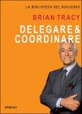 Delegare e Coordinare  - Libro