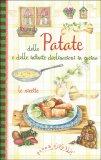 Delle Patate e delle Infinite Declinazioni in Cucina - Le Ricette - Libro