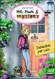 Detective per Caso. Me, Mum & Mistery. Vol. 1