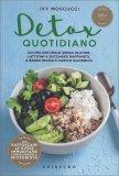 DETOX QUOTIDIANO Cucina naturale senza glutine, latticini e zucchero raffinato, a basso indice e carico glicemico di Ivy Moscucci