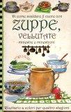 Di come Scaldare il Cuore con Zuppe, Vellutate Minestre e Minestroni  - Libro