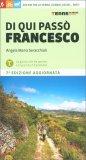Di Qui Passò Francesco - 350 Chilometri a Piedi tra La Verna, Gubbio, Assisi... Rieti - Libro