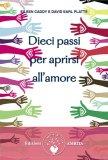 Dieci Passi per Aprirsi all'Amore  - Libro