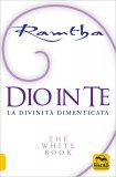 DIO IN TE - THE WHITE BOOK La Divinità Dimenticata di Ramtha
