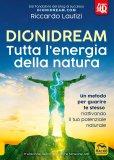 DIONIDREAM - TUTTA L'ENERGIA DELLA NATURA Un metodo per guarire te stesso riattivando il tuo potenziale naturale di Riccardo Lautizi