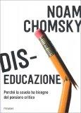 DIS-EDUCAZIONE Perché la scuola ha bisogno del pensiero critico di Noam Chomsky